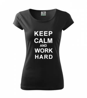 Dámske tričko KEEP CALM and WORK HARD